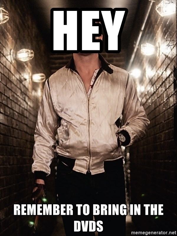 Ryan Gosling  - HEY REMEMBER TO BRING IN THE DVDS