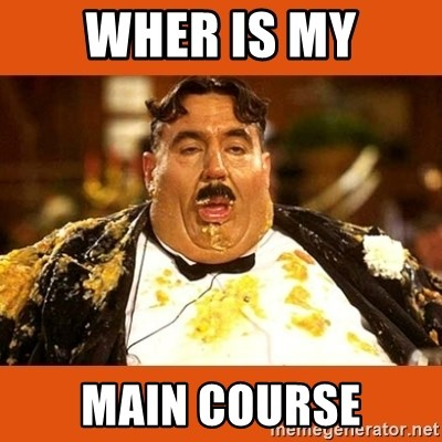 Fat Guy - WHER IS MY MAIN COURSE