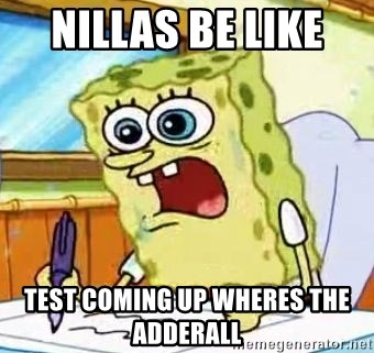 Spongebob What I Learned In Boating School Is - Nillas be like  Test coming Up wheres the adderall