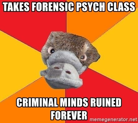 Takes Forensic Psych Class Criminal Minds Ruined Forever Psychology Student Platypus Meme Generator