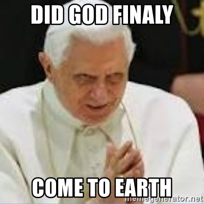 Pedo Pope - DID GOD FINALY COME TO EARTH