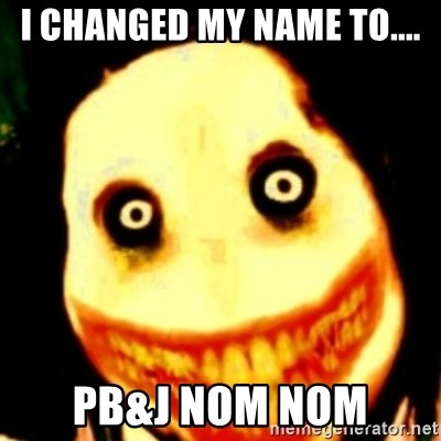 Tipical dream - I CHANGED MY NAME TO.... PB&J NOM NOM