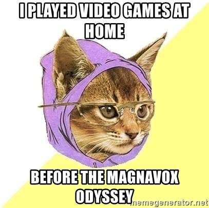Hipster Kitty - i played video games at home before the magnavox odyssey