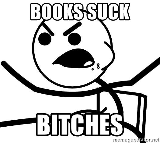 Cereal Guy Angry - books suck bitches
