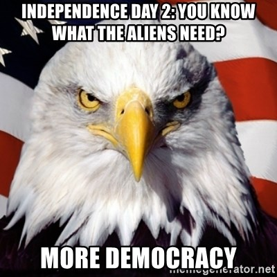 Freedom Eagle  - Independence day 2: You know what the aliens need? More democracy