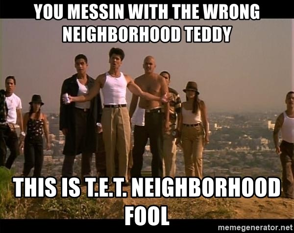 Blood in blood out - You Messin with the wrong neighborhood TeddY This iS T.e.t. Neighborhood fool