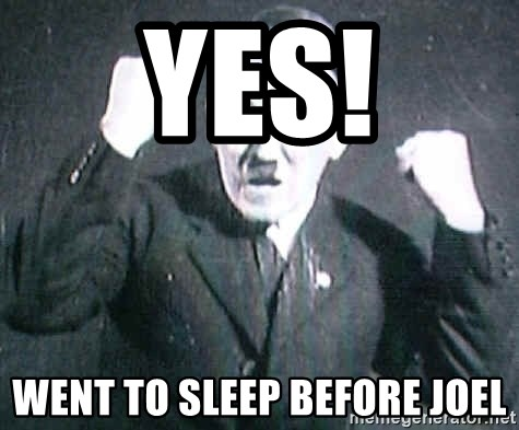 Successful Hitler - yes! went to sleep before joel