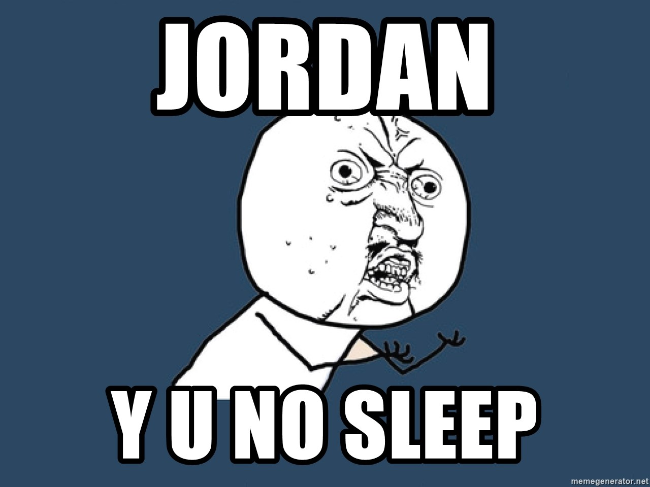 Y U No - Jordan y u no sleep