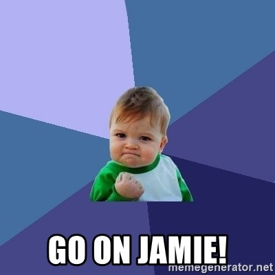 Success Kid -  go on jamie!
