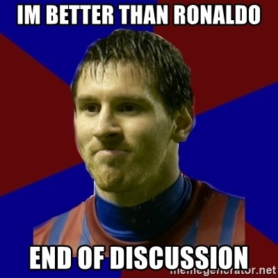 Lionel Messi - im better than ronaldo end of discussion