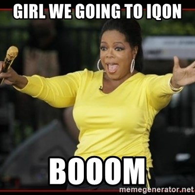 Overly-Excited Oprah!!!  - GIRL WE GOING TO IQON BOOOM