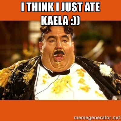 Fat Guy - I THINK I JUST ATE KAELA :))
