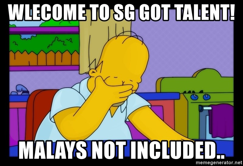 Homer Facepalm - WLECOME TO SG GOT TALENT! MALAYS NOT INCLUDED..