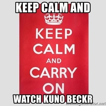 Keep Calm - Keep Calm and  watch kuno beckr