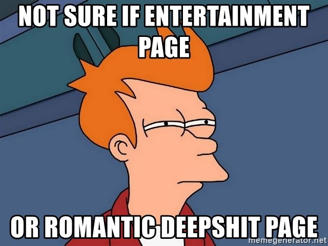 Futurama Fry - Not sure if entertainment page  or Romantic deepshit page