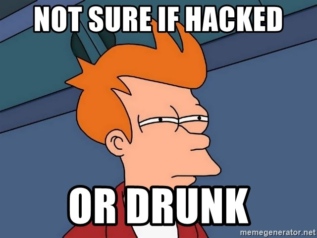 Futurama Fry - NOT SURE IF HACKED OR DRUNK