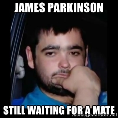 just waiting for a mate - JAMES PARKINSON  STILL WAITING FOR A MATE