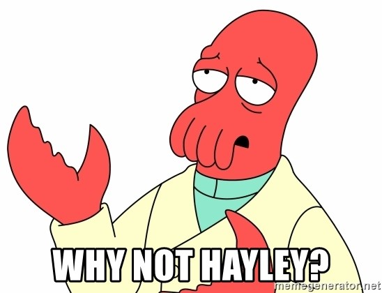Why not zoidberg? -  Why not hayley?