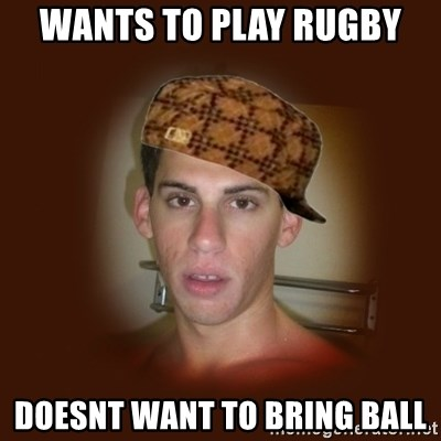 Dan The Douchebag - Wants to play rugby doesnt want to bring ball