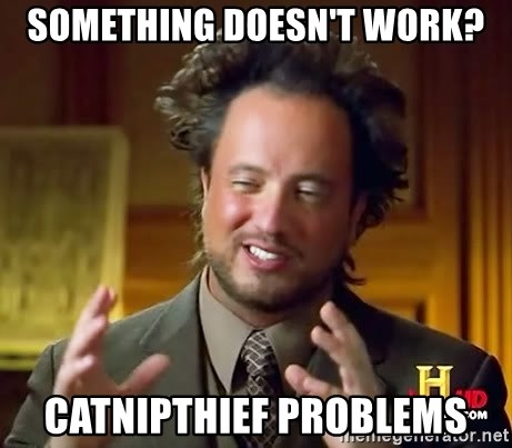 Ancient Aliens - Something doesn't work? CATNIPTHIEF problems
