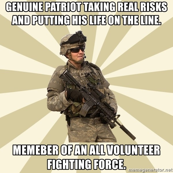smartass soldier - Genuine Patriot taking real risks and putting his life on the line. Memeber of an all volunteer fighting force.