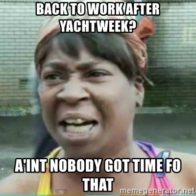 Sweet Brown Meme - Back TO WORK AFTER YACHTWEEK? A'INT NOBODY GOT TIME FO THAT