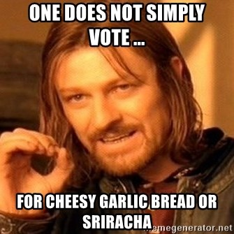 One Does Not Simply - oNE DOES NOT SIMPLY VOTE ... FOR cheesy garlic bread or sriracha