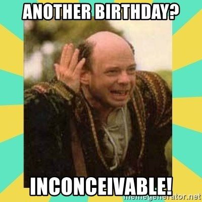 Princess Bride Vizzini - Another Birthday? INCONCeivABLE!