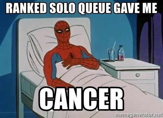 Cancer Spiderman - Ranked solo queue gave me Cancer