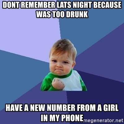 Success Kid - DONT REMEMBER LATS NIGHT BECAUSE WAS TOO DRUNK HAVE A NEW NUMBER FROM A GIRL IN MY PHONE
