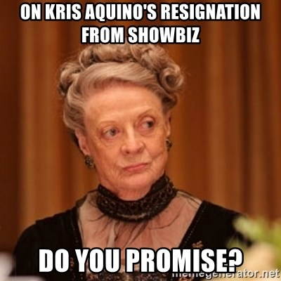Dowager Countess of Grantham - ON KRIS AQUINO'S RESIGNATION From sHOWBIZ DO You Promise?
