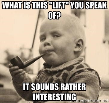 """Smart Baby - WHAT IS THIS """"LIFT"""" YOU SPEAK OF? it sounds rather interesting"""
