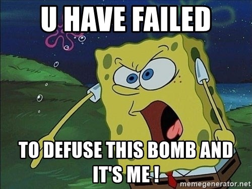 Spongebob Rage - U HAVE FAILED TO DEFUSE THIS BOMB AND IT'S ME !