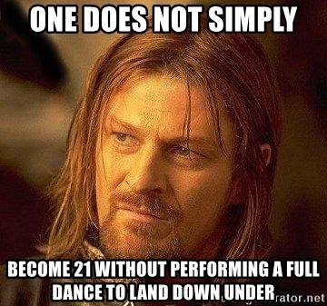 Boromir - One does not simply become 21 without performing a full dance to land down under