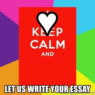 Keep calm and - ♥ let us Write your essay