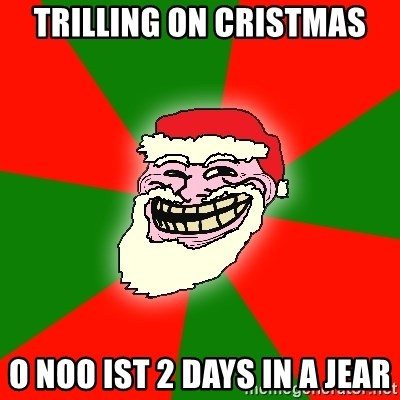 Santa Claus Troll Face - TRILLING ON CRISTMAS O NOO IST 2 DAYS IN A JEAR