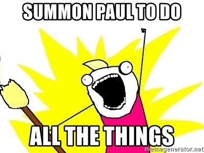 X ALL THE THINGS - summon paul to do all the things
