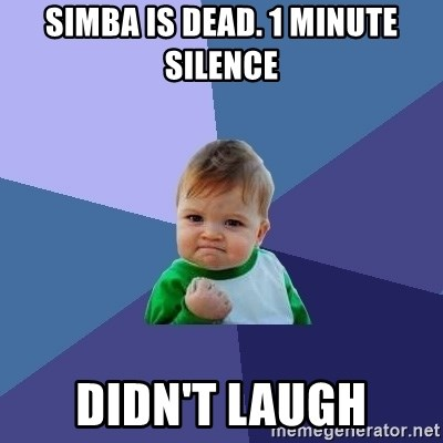Success Kid - Simba is dead. 1 minute silence didn't laugh