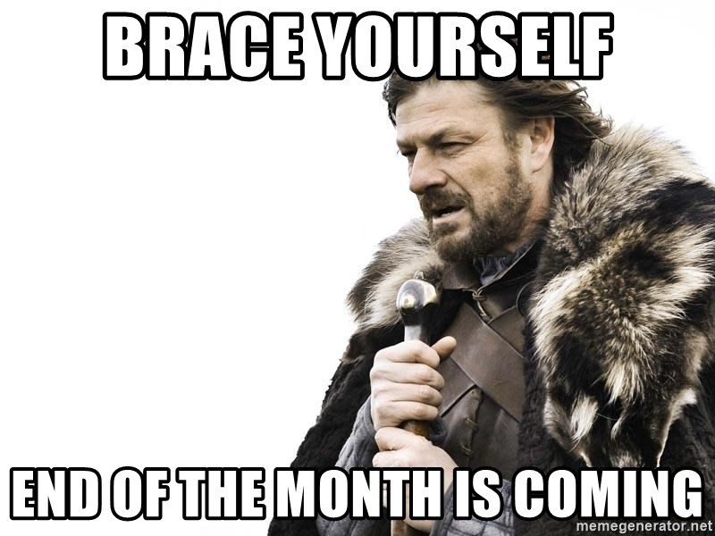 Winter is Coming - Brace YOurself End of the month is coming