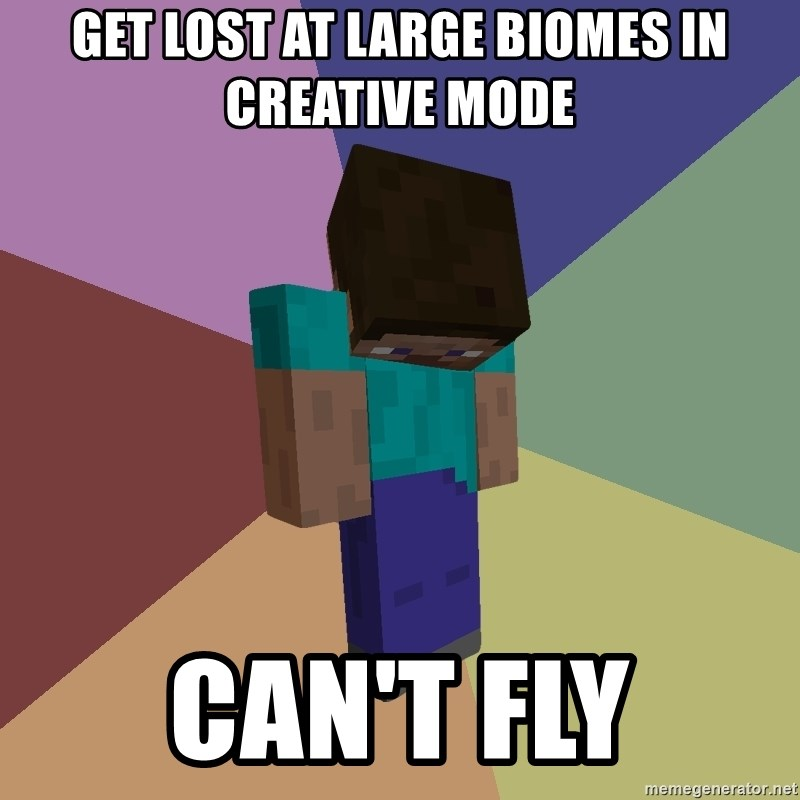 Depressed Minecraft Guy - get lost at large biomes in creative mode can't fly