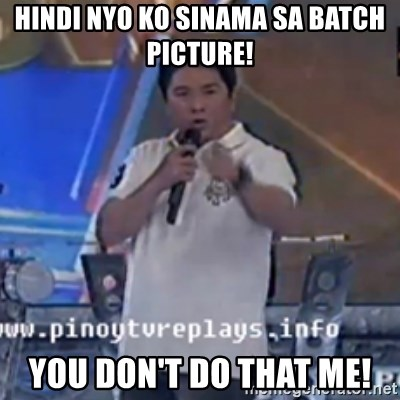 Willie You Don't Do That to Me! - Hindi nyo ko sinama sa batch picture! You don'T Do That ME!