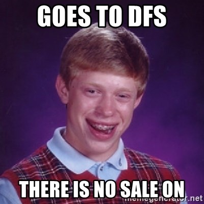 Bad Luck Brian - goes to dfs there is no sale on