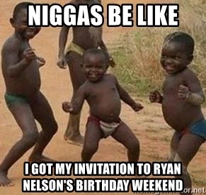 african children dancing - NIggas Be Like  I got my invitation to ryan nelson's birthday weekend