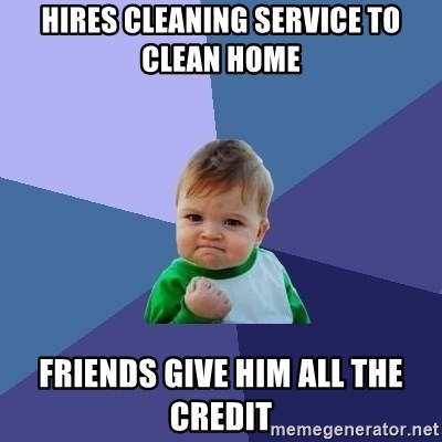Success Kid - Hires cleaning service to clean home friends give him all the credit