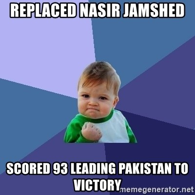 Success Kid - replaced Nasir Jamshed  scored 93 leading pakistan to victory