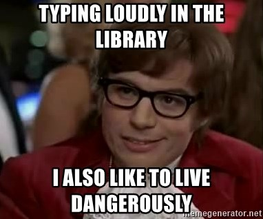 Austin Power - Typing loudly in the library i also like to live dangerously