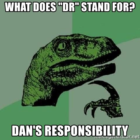 """Philosoraptor - What does """"Dr"""" Stand for? Dan's Responsibility"""