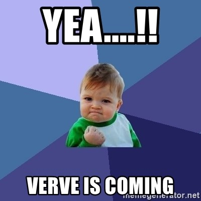Success Kid - Yea....!! Verve is coming
