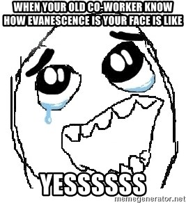 happy rage guy - when your old co-worker know how evanescence is your face is like yessssss