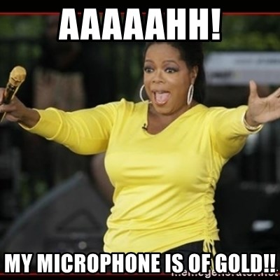 Overly-Excited Oprah!!!  - AAAAAHH! MY MICROPHONE IS OF GOLD!!